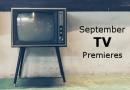 FoCC Sneak Peek: September 2017 TV Premieres