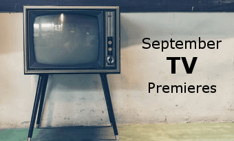 FoCC Sneak Peek: September 2017 TV Premieres